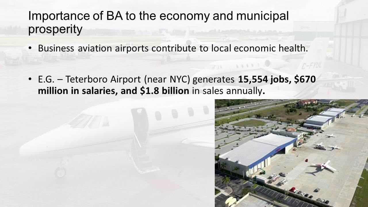 Importance of BA to the economy and municipal prosperity Business aviation airports contribute to local economic health.
