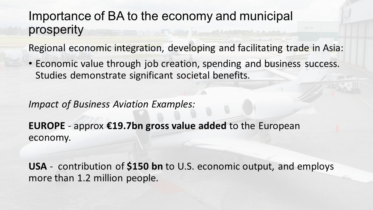 Importance of BA to the economy and municipal prosperity Regional economic integration, developing and facilitating trade in Asia: Economic value through job creation, spending and business success.