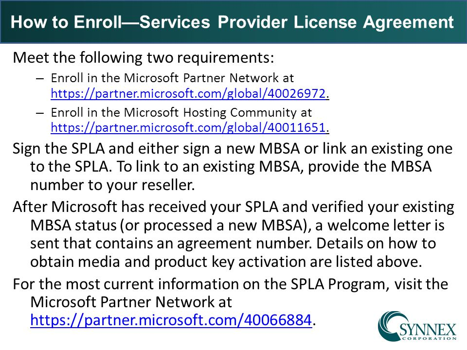 How to EnrollServices Provider License Agreement Meet the following two requirements: – Enroll in the Microsoft Partner Network at https://partner.mic