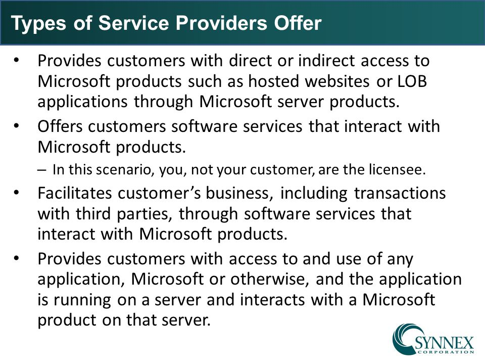 Types of Service Providers Offer Provides customers with direct or indirect access to Microsoft products such as hosted websites or LOB applications t