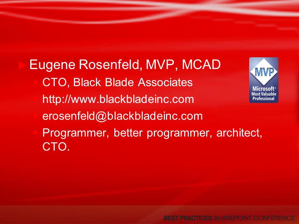 Eugene Rosenfeld, MVP, MCAD CTO, Black Blade Associates http://www.blackbladeinc.com erosenfeld@blackbladeinc.com Programmer, better programmer, architect, CTO.