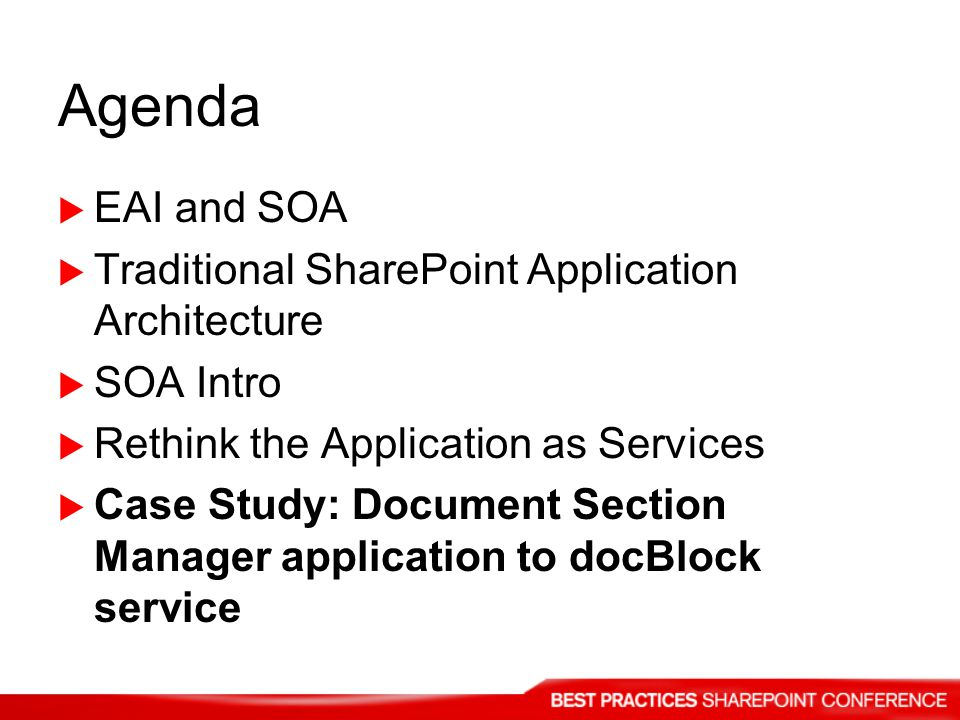 Agenda EAI and SOA Traditional SharePoint Application Architecture SOA Intro Rethink the Application as Services Case Study: Document Section Manager application to docBlock service