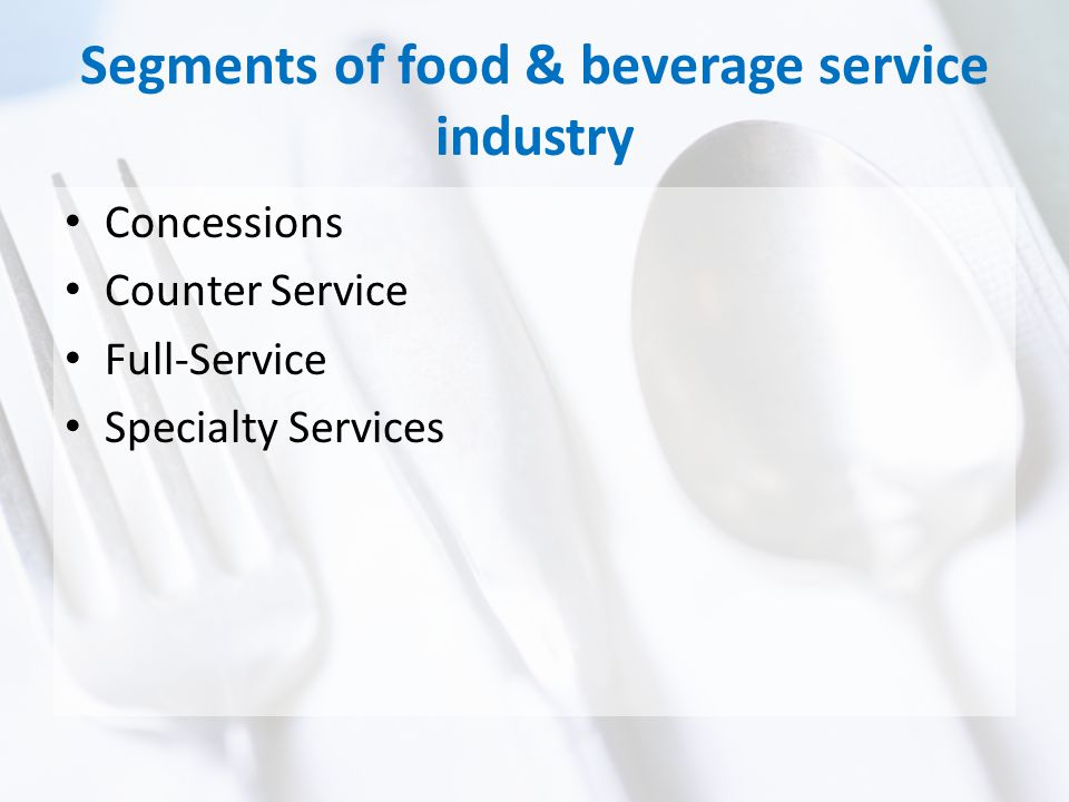 Segments of food & beverage service industry Concessions Counter Service Full-Service Specialty Services