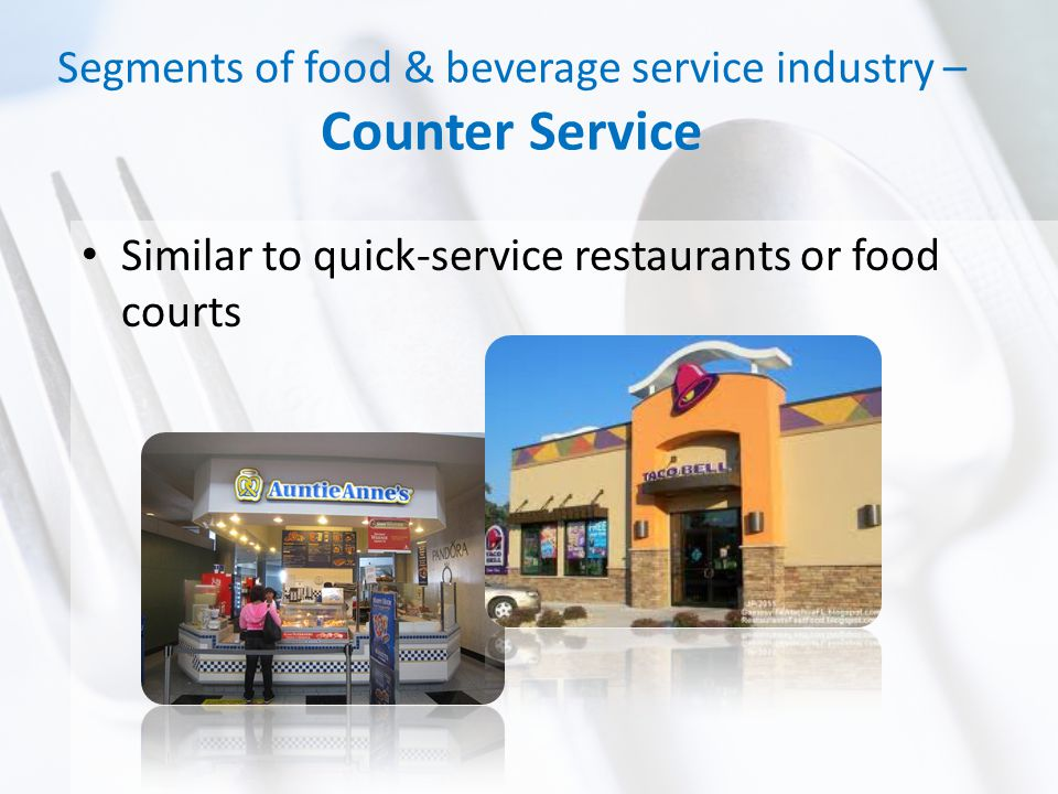 Segments of food & beverage service industry – Counter Service Similar to quick-service restaurants or food courts