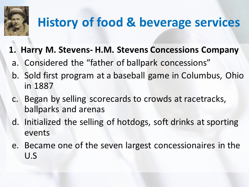 History of food & beverage services 1. Harry M. Stevens- H.M.