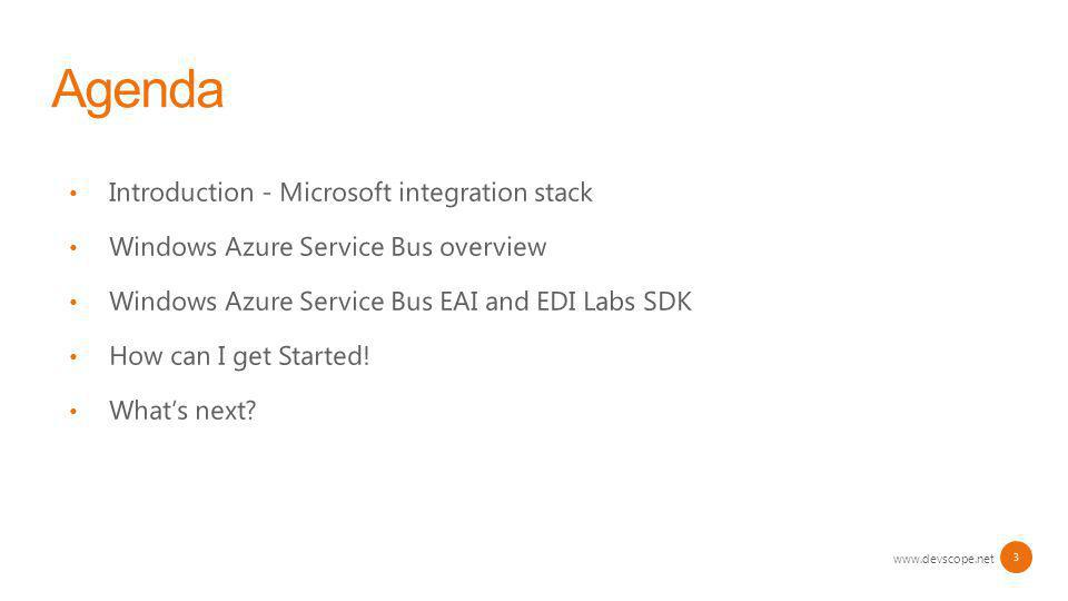 www.devscope.net 3 Introduction - Microsoft integration stack Windows Azure Service Bus overview Windows Azure Service Bus EAI and EDI Labs SDK How can I get Started.