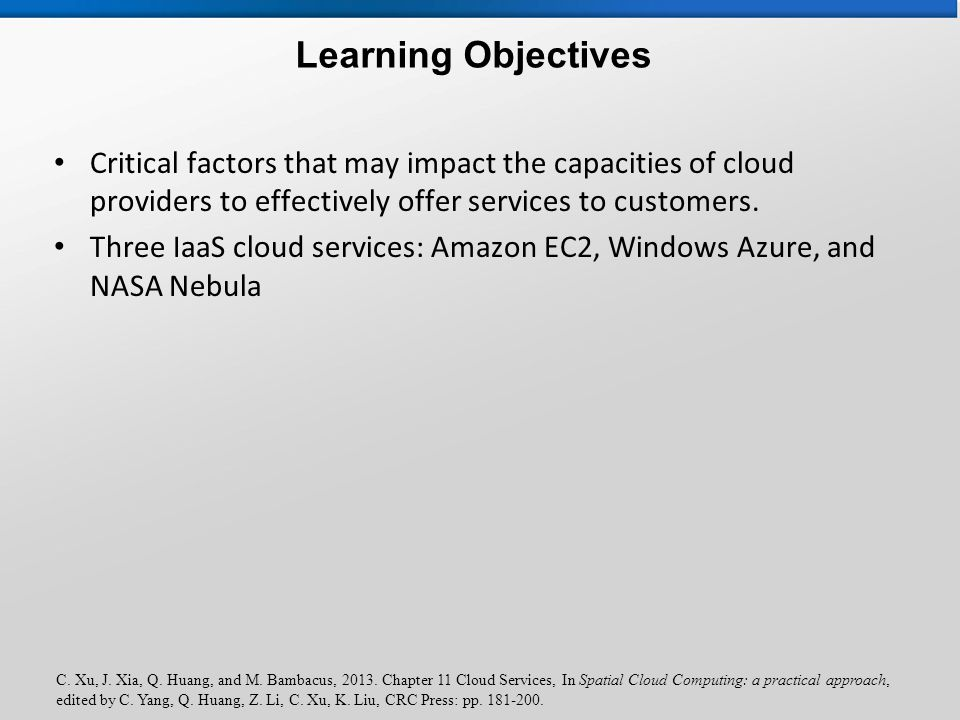 Learning Objectives Critical factors that may impact the capacities of cloud providers to effectively offer services to customers. Three IaaS cloud se