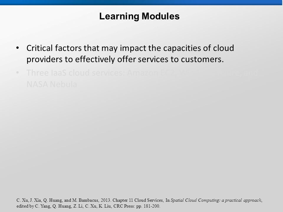 C. Xu, J. Xia, Q. Huang, and M. Bambacus, 2013. Chapter 11 Cloud Services, In Spatial Cloud Computing: a practical approach, edited by C. Yang, Q. Hua