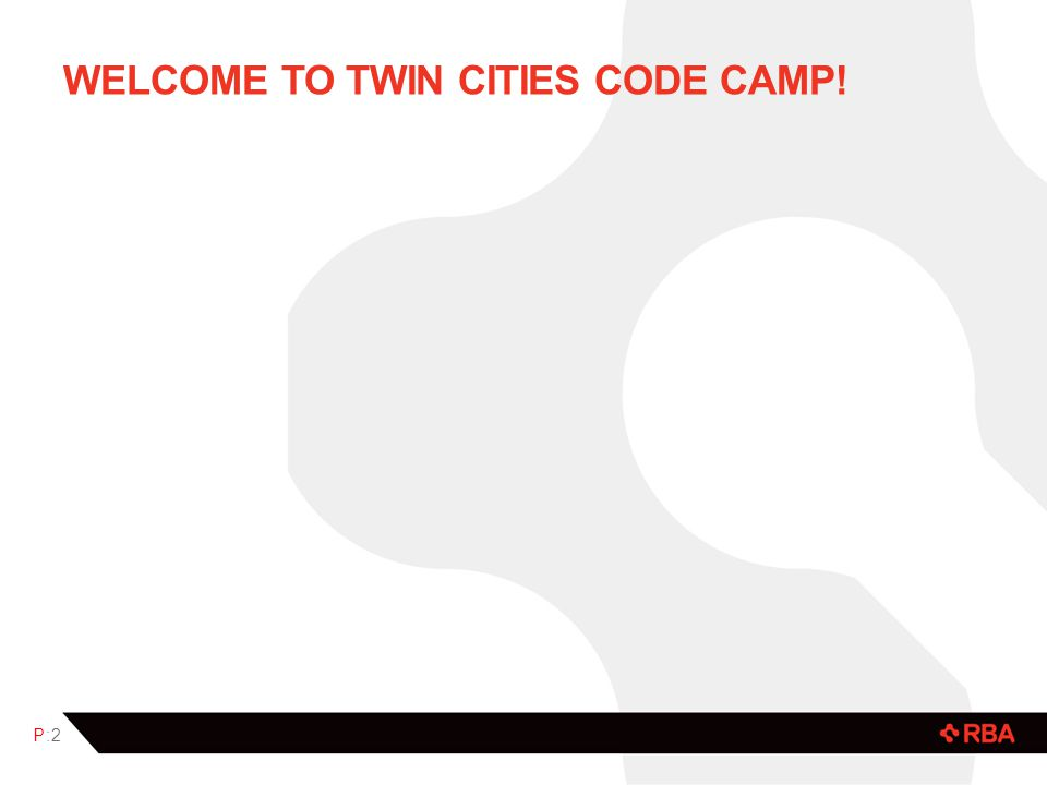 WELCOME TO TWIN CITIES CODE CAMP! P:2P:2