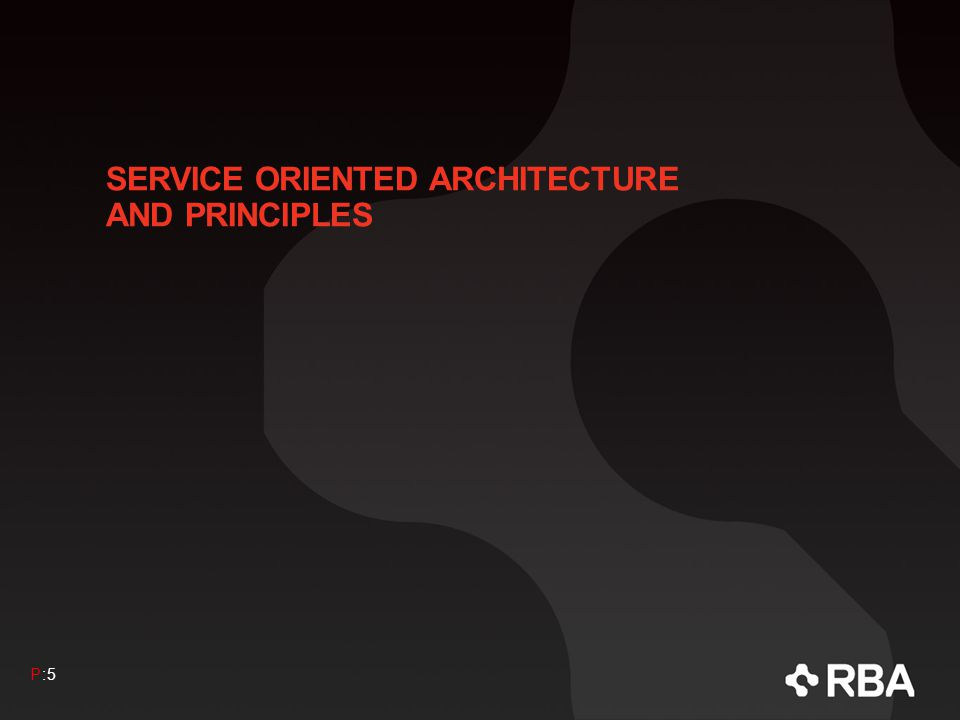SERVICE ORIENTED ARCHITECTURE AND PRINCIPLES P:5P:5