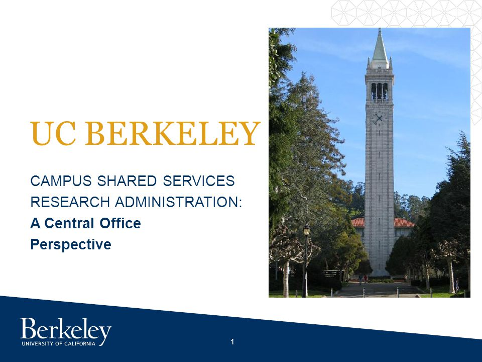 UC BERKELEY CAMPUS SHARED SERVICES RESEARCH ADMINISTRATION: A Central Office Perspective 1