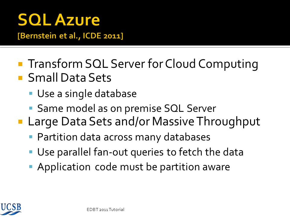 Transform SQL Server for Cloud Computing Small Data Sets Use a single database Same model as on premise SQL Server Large Data Sets and/or Massive Thro