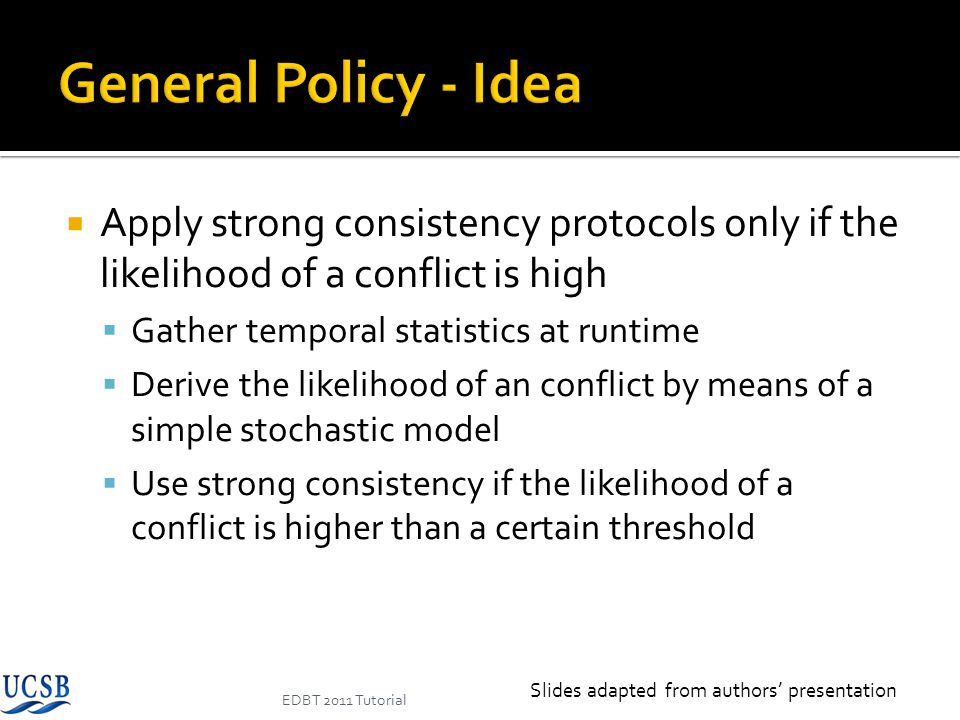 Apply strong consistency protocols only if the likelihood of a conflict is high Gather temporal statistics at runtime Derive the likelihood of an conf