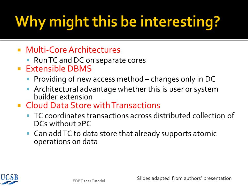 Multi-Core Architectures Run TC and DC on separate cores Extensible DBMS Providing of new access method – changes only in DC Architectural advantage w