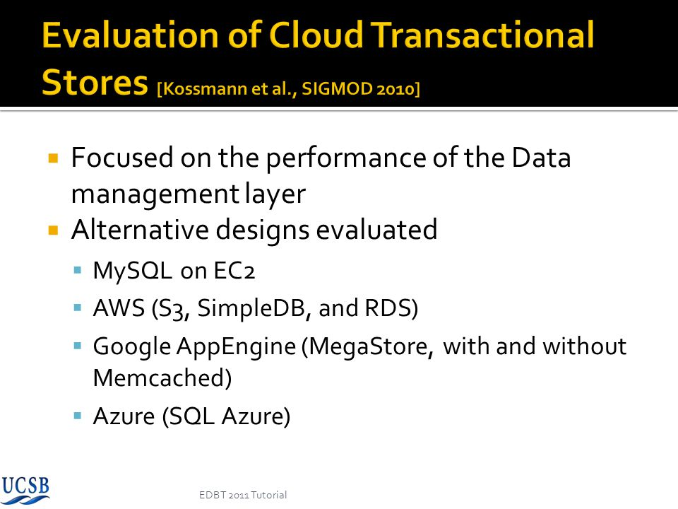 Focused on the performance of the Data management layer Alternative designs evaluated MySQL on EC2 AWS (S3, SimpleDB, and RDS) Google AppEngine (MegaS