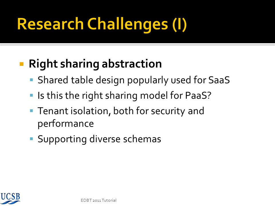Right sharing abstraction Shared table design popularly used for SaaS Is this the right sharing model for PaaS? Tenant isolation, both for security an