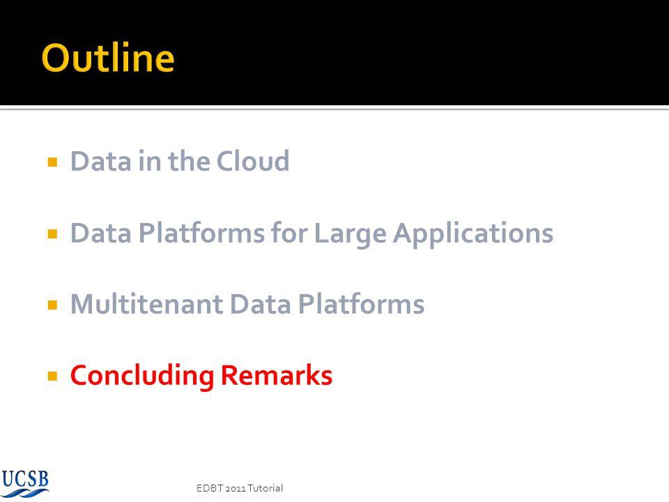 Data in the Cloud Data Platforms for Large Applications Multitenant Data Platforms Concluding Remarks EDBT 2011 Tutorial