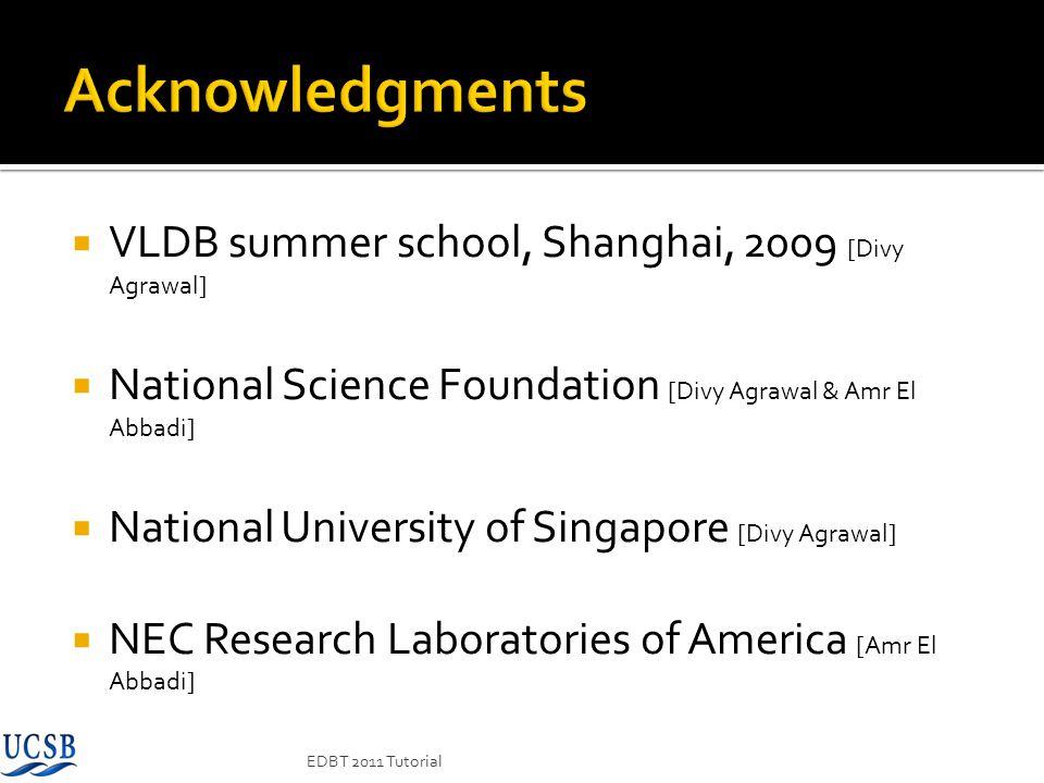 VLDB summer school, Shanghai, 2009 [Divy Agrawal] National Science Foundation [Divy Agrawal & Amr El Abbadi] National University of Singapore [Divy Ag