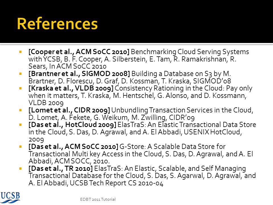 [Cooper et al., ACM SoCC 2010] Benchmarking Cloud Serving Systems with YCSB, B. F. Cooper, A. Silberstein, E. Tam, R. Ramakrishnan, R. Sears, In ACM S