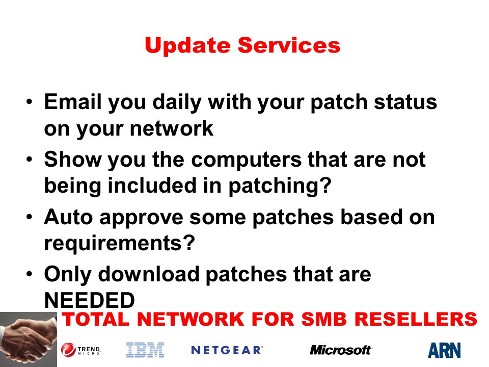 TOTAL NETWORK FOR SMB RESELLERS Update Services Email you daily with your patch status on your network Show you the computers that are not being included in patching.