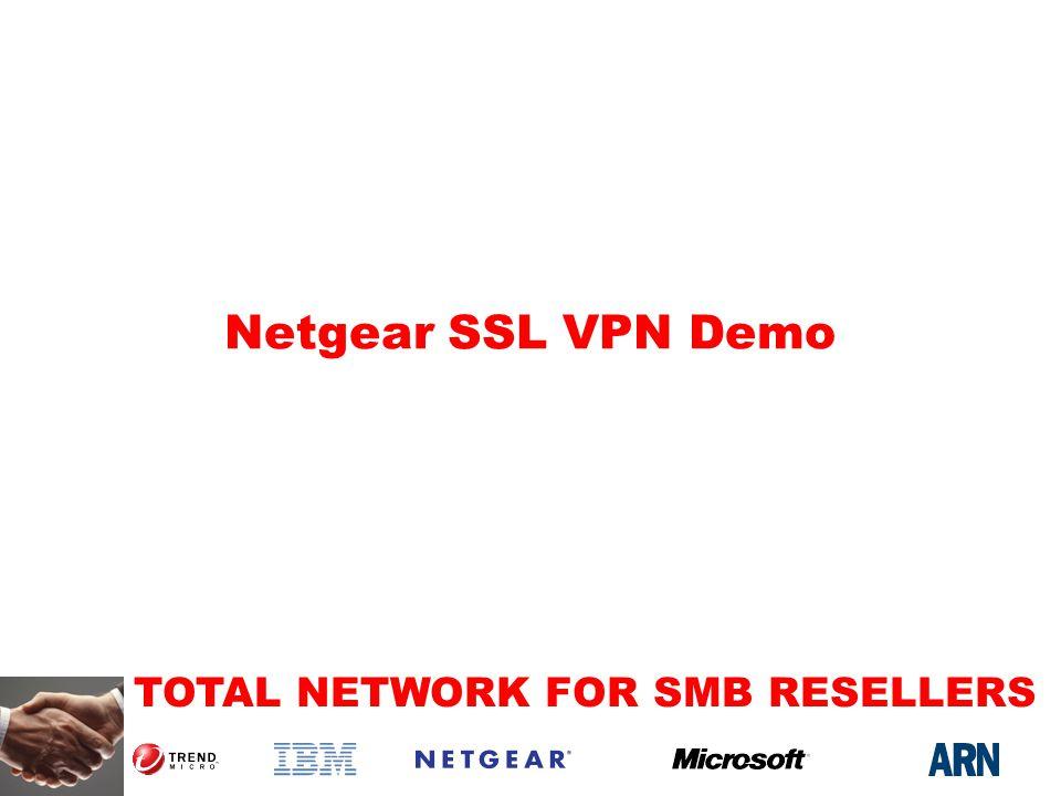 TOTAL NETWORK FOR SMB RESELLERS Netgear SSL VPN Demo