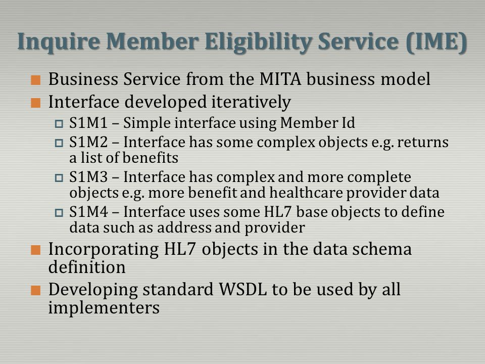 Inquire Member Eligibility Service (IME) Business Service from the MITA business model Interface developed iteratively S1M1 – Simple interface using M