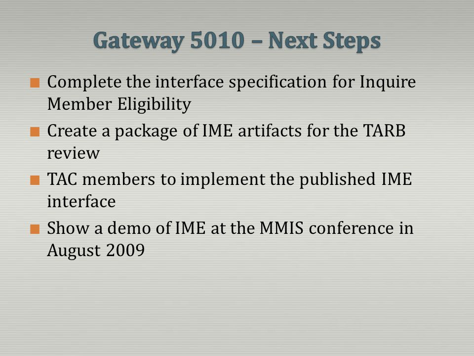 Complete the interface specification for Inquire Member Eligibility Create a package of IME artifacts for the TARB review TAC members to implement the