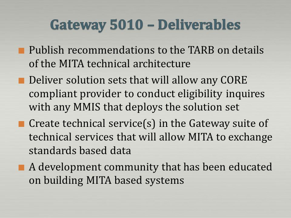 Publish recommendations to the TARB on details of the MITA technical architecture Deliver solution sets that will allow any CORE compliant provider to