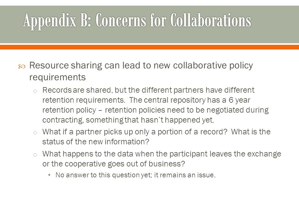 Resource sharing can lead to new collaborative policy requirements o Records are shared, but the different partners have different retention requirements.