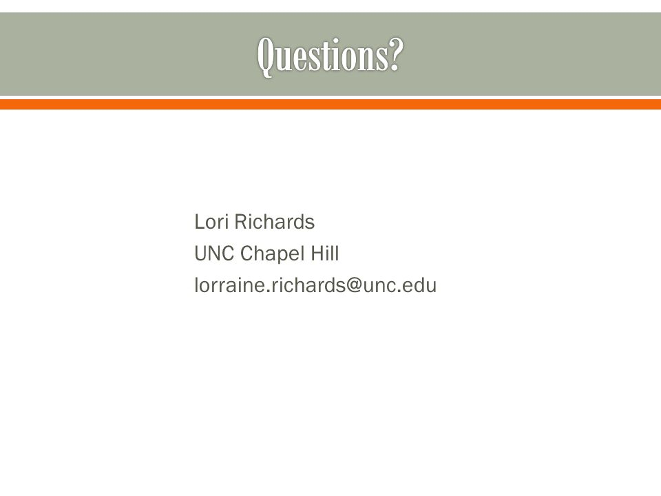 Lori Richards UNC Chapel Hill lorraine.richards@unc.edu