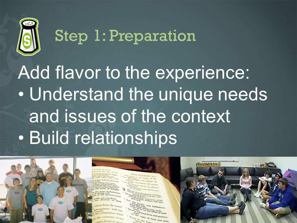 Step 1: Preparation Add flavor to the experience: Understand the unique needs and issues of the context Build relationships