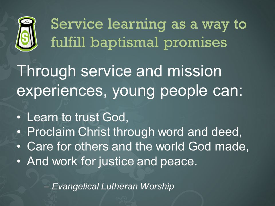 Service learning as a way to fulfill baptismal promises Through service and mission experiences, young people can: Learn to trust God, Proclaim Christ