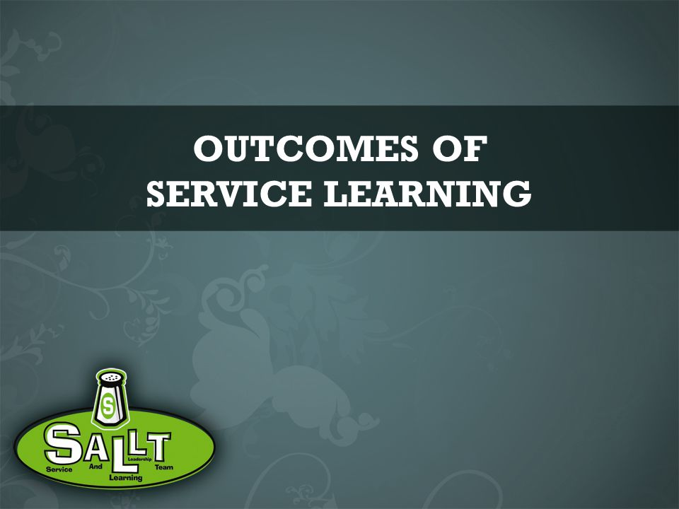 Service learning outcomes The overarching outcome: LIFE TRANSFORMATION In Christ, there is a new Creation.