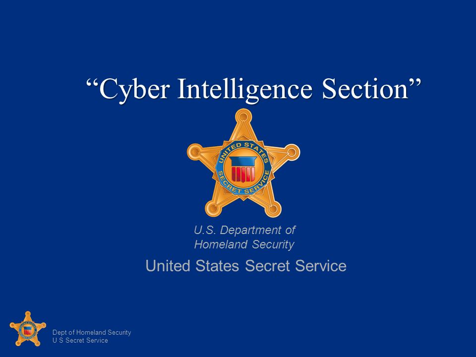 Dept of Homeland Security U S Secret Service Cyber Intelligence Section Cyber Intelligence Section U.S.