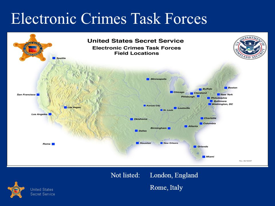 United States Secret Service Electronic Crimes Task Forces Not listed: London, England Rome, Italy