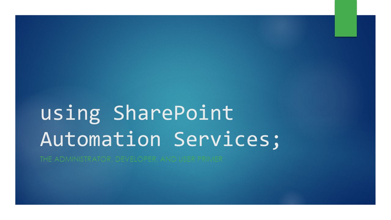 using SharePoint Automation Services; THE ADMINISTRATOR, DEVELOPER, AND USER PRIMER