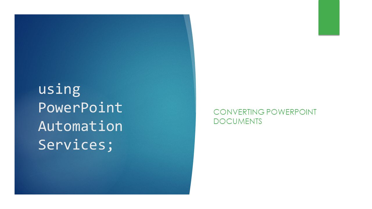 using PowerPoint Automation Services; CONVERTING POWERPOINT DOCUMENTS