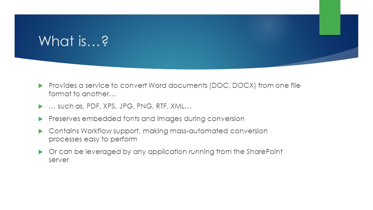 What is…? Provides a service to convert Word documents (DOC, DOCX) from one file format to another… … such as, PDF, XPS, JPG, PNG, RTF, XML… Preserves