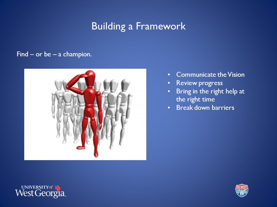 Building a Framework Find – or be – a champion.