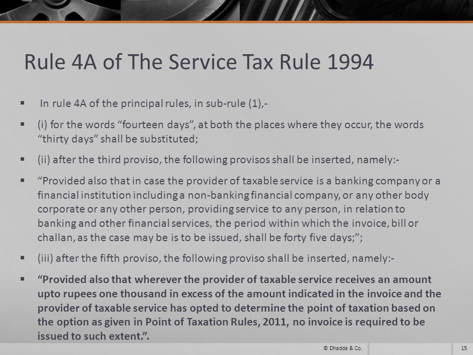 Rule 4A of The Service Tax Rule 1994 In rule 4A of the principal rules, in sub-rule (1),- (i) for the words fourteen days, at both the places where th
