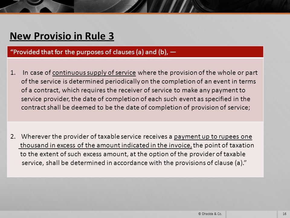 New Provisio in Rule 3 © Dhadda & Co.16 Provided that for the purposes of clauses (a) and (b), 1. In case of continuous supply of service where the pr