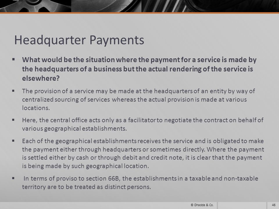 Headquarter Payments What would be the situation where the payment for a service is made by the headquarters of a business but the actual rendering of