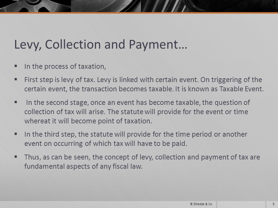 Levy, Collection and Payment… In the process of taxation, First step is levy of tax. Levy is linked with certain event. On triggering of the certain e
