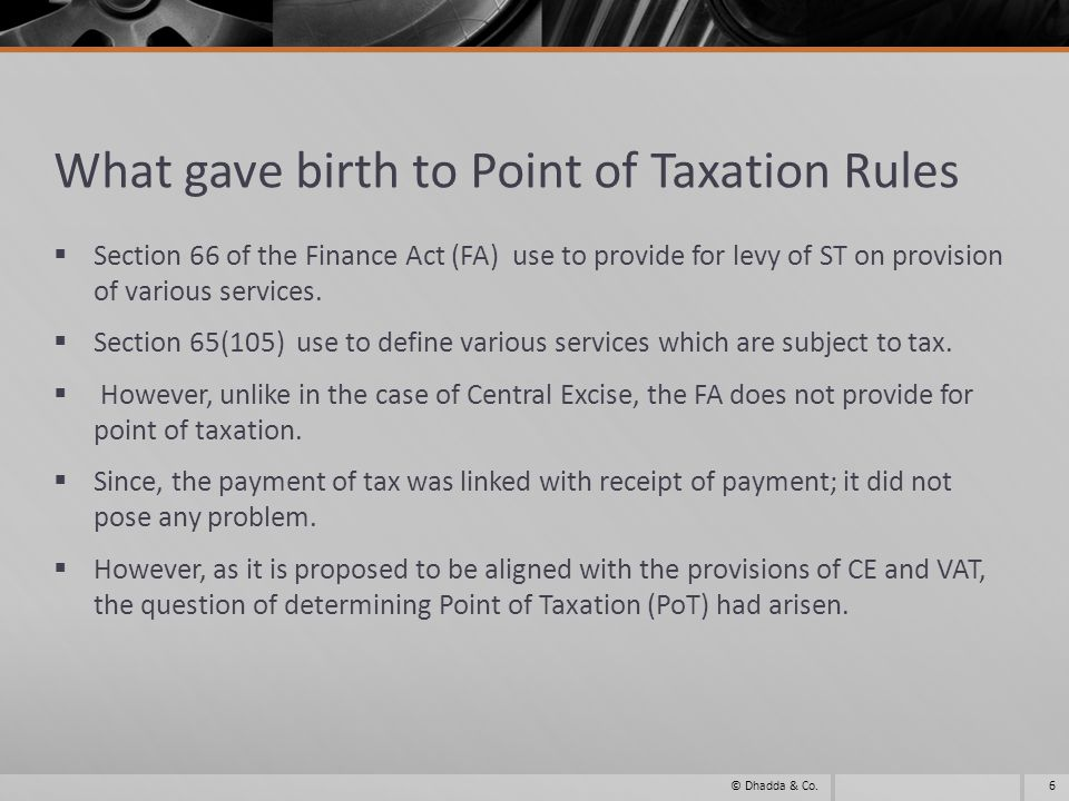 Basic Concept of Point of Taxation… Earlier Concept of Payment of Service Tax was on Actual Realization of tax, on or before 5 th of the following month or quarter, as the case maybe.