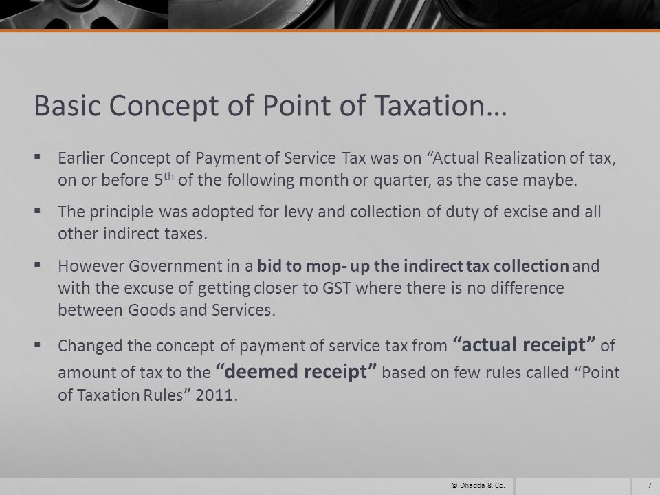 Other Amendments related to Point of Taxation Rules 2011 In case of export of services and eight specified services provided by individuals or firms, the point of taxation is the date of payment.