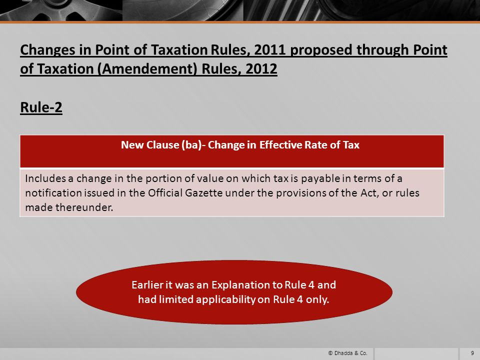 Changes in Point of Taxation Rules, 2011 proposed through Point of Taxation (Amendement) Rules, 2012 Rule-2 © Dhadda & Co.9 New Clause (ba)- Change in