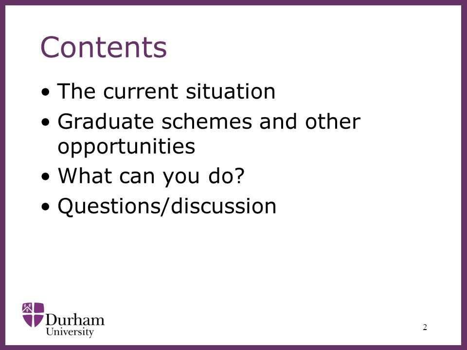 Contents The current situation Graduate schemes and other opportunities What can you do.