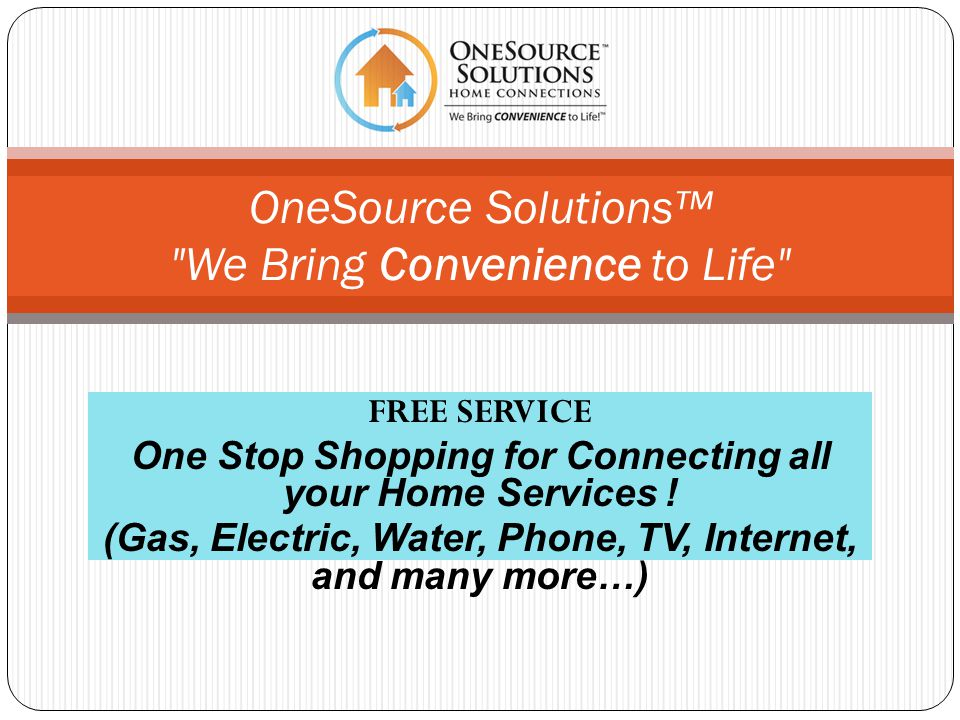 FREE SERVICE One Stop Shopping for Connecting all your Home Services .
