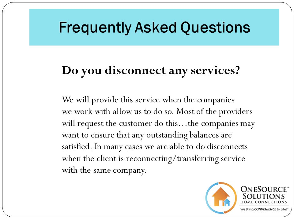 Frequently Asked Questions Do you disconnect any services.