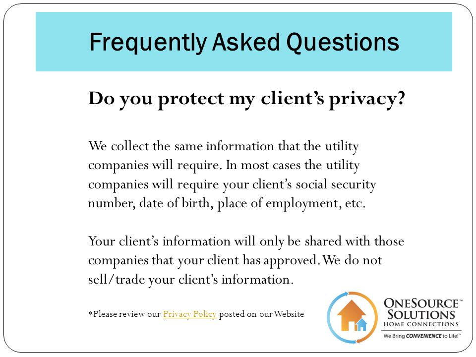 Frequently Asked Questions Do you protect my clients privacy.